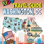 Kids' Travel Guide – Washington, DC: The fun way to discoverWashington, DC – especially for kids (Kids' Travel Guide series Book 18)